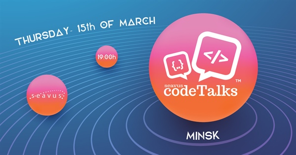 Seavus CodeTalks in Minsk 15.03.2018
